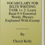 [PDF] [EPUB] VOCABULARY FOR IELTS WRITING TASK 1+ 2: Learn Band 8-9 Essential Words, Phrases Explained With Examples To Help You Maximise Your Writing Score! Download