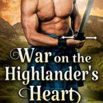 [PDF] [EPUB] War on the Highlander's Heart: A Steamy Scottish Historical Romance Novel Download