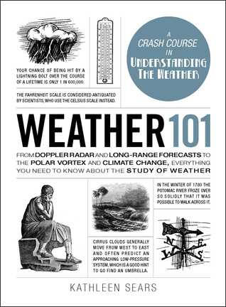 [PDF] [EPUB] Weather 101: From Doppler Radar and Long-Range Forecasts to the Polar Vortex and Climate Change, Everything You Need to Know about the Study of Weather Download by Kathleen Sears