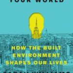 [PDF] [EPUB] Welcome to Your World: How the Built Environment Shapes Our Lives Download