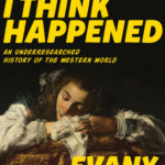 [PDF] [EPUB] What I Think Happened: An Underresearched History of the Western World Download