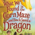 [PDF] [EPUB] What We Found in the Corn Maze and How It Saved a Dragon Download