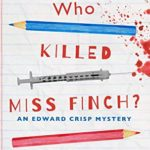 [PDF] [EPUB] Who Killed Miss Finch?: A quirky whodunnit with a heart (An Edward Crisp Mystery Book 1) Download