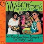 [PDF] [EPUB] Wild Women in the Kitchen: 101 Rambunctious Recipes and 99 Tasty Tales Download