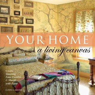 [PDF] [EPUB] Your Home - A Living Canvas: Create Fabulous Faux Finishes and Amazing Murals with Paint Download by Curtis L. Heuser