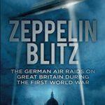 [PDF] [EPUB] Zeppelin Blitz: The German Air Raids on Great Britain During the First World War Download