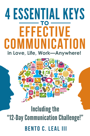 [PDF] [EPUB] 4 Essential Keys to Effective Communication in Love, Life, Work--Anywhere! Download by Bento C. Leal III