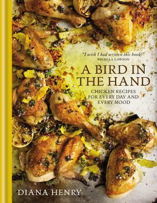 [PDF] [EPUB] A Bird in the Hand: Chicken recipes for every day and every mood Download by Diana Henry