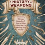 [PDF] [EPUB] A History of Weapons: Crossbows, Caltrops, Catapults and Lots of Other Things That Can Seriously Mess You Up Download