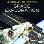 [PDF] [EPUB] A Visual Guide to Space Exploration Download