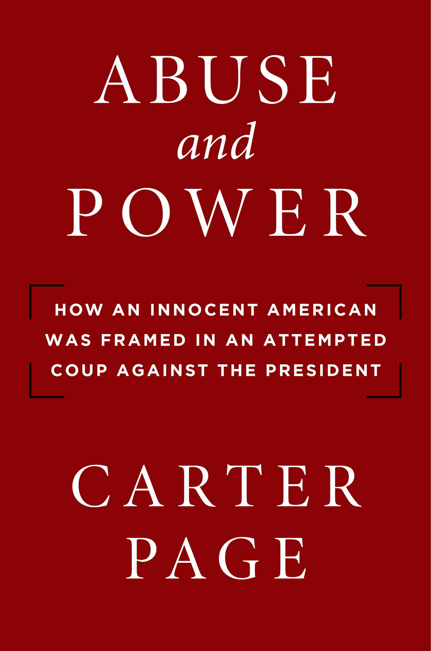 [PDF] [EPUB] Abuse and Power: How an Innocent American Was Framed in an Attempted Coup Against the President Download by Carter Page