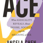 [PDF] [EPUB] Ace: What Asexuality Reveals About Desire, Society, and the Meaning of Sex Download