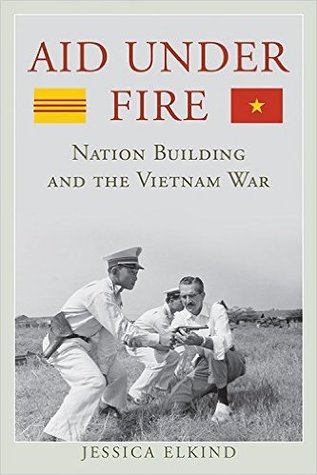 [PDF] [EPUB] Aid Under Fire: Nation Building and the Vietnam War Download by Jessica Elkind
