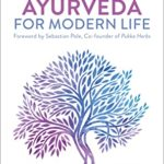 [PDF] [EPUB] Ayurveda For Modern Life: A Practical Guide to Understanding and Nourishing Your Body Download