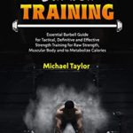 [PDF] [EPUB] BARBELL TRAINING: Essential Barbell Guide for Tactical, Definitive and Effective Strength Training for Raw Strength, Muscular Body and to Metabolize Calories Download