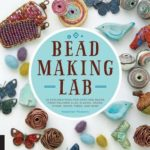 [PDF] [EPUB] Bead-Making Lab: 52 explorations for crafting beads from polymer clay, plastic, paper, stone, wood, fiber, and wire Download
