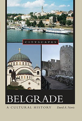 [PDF] [EPUB] Belgrade a Cultural History Download by David A. Norris