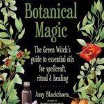 [PDF] [EPUB] Blackthorn's Botanical Magic: The Green Witch's Guide to Essential Oils for Spellcraft, Ritual  Healing Download