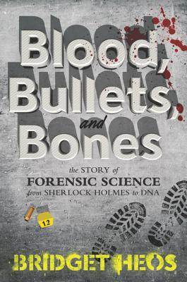 [PDF] [EPUB] Blood, Bullets, and Bones: The Story of Forensic Science from Sherlock Holmes to DNA Download by Bridget Heos