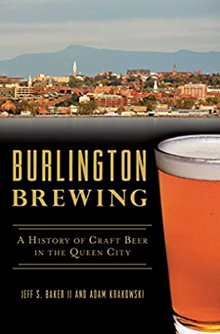 [PDF] [EPUB] Burlington Brewing: A History of Craft Beer in the Queen City (American Palate) Download by Jeff S. Baker II