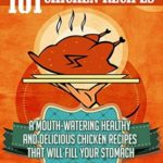 [PDF] [EPUB] Chicken Recipes: 101 Mouth-Watering Healthy and Delicious Chicken Recipes that will fill your Stomach Download