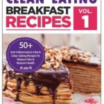 [PDF] [EPUB] Clean Eating: Anti-Inflammatory Breakfast Recipes: 50+ Anti Inflammation Diet and Clean Eating Recipes To Reduce Pain And Restore Health Download