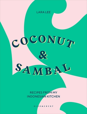 [PDF] [EPUB] Coconut and Sambal: Recipes from my Indonesian Kitchen Download by Lara Lee