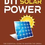 [PDF] [EPUB] DIY Solar Power: The Essential Guide to Master the Operation of Off-Grid Solar Energy and How to Build a Domestic Photovoltaic System Download