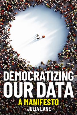 [PDF] [EPUB] Democratizing Our Data: A Manifesto Download by Julia Lane
