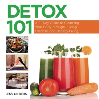 [PDF] [EPUB] Detox 101: A 21-Day Guide to Cleansing Your Body through Juicing, Exercise, and Healthy Living Download by Jessi Andicks