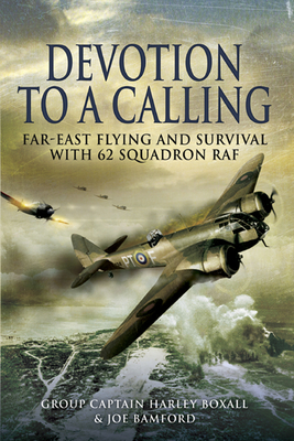 [PDF] [EPUB] Devotion to a Calling: Far-East Flying and Survival with 62 Squadron RAF Download by Joe Bamford