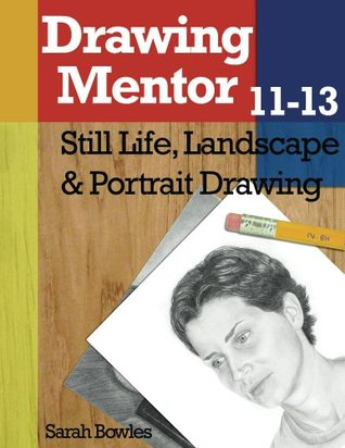 [PDF] [EPUB] Drawing Mentor 11-13: Still Life, Landscape and Portrait Drawing Download by Sarah Bowles