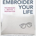 [PDF] [EPUB] Embroider Your Life: Simple Techniques and 150 Stylish Motifs to Embellish Your World Download