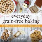 [PDF] [EPUB] Everyday Grain-Free Baking: Over 100 Recipes for Deliciously Easy Grain-Free and Gluten-Free Baking Download