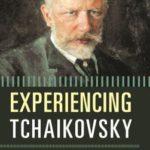 [PDF] [EPUB] Experiencing Tchaikovsky: A Listener's Companion Download