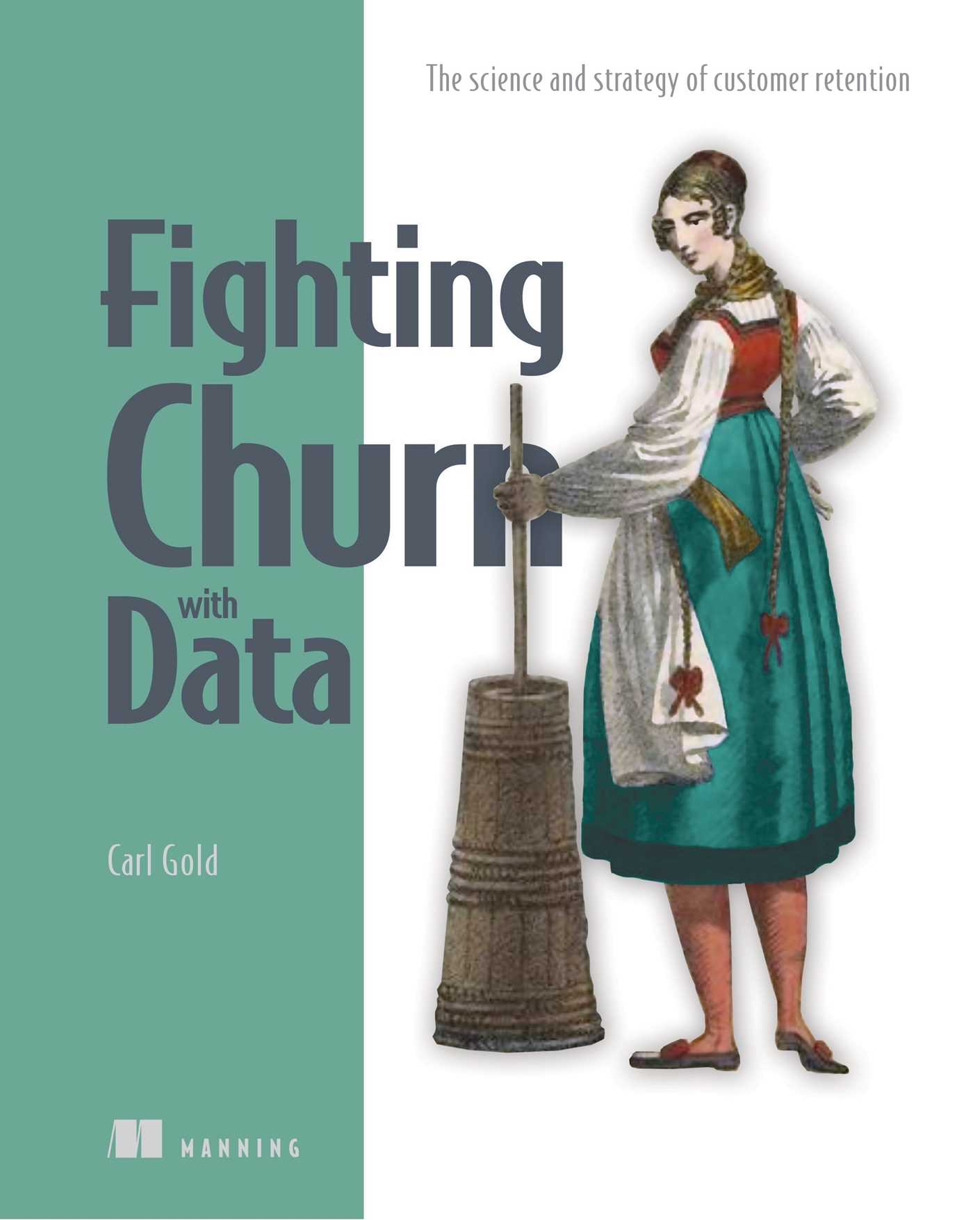 [PDF] [EPUB] Fighting Churn with Data: The science and strategy of customer retention Download by Carl S. Gold