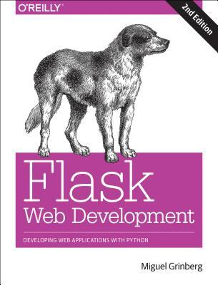 [PDF] [EPUB] Flask Web Development: Developing Web Applications with Python Download by Miguel Grinberg