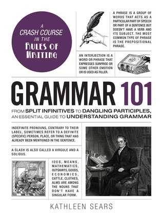 [PDF] [EPUB] Grammar 101: From Split Infinitives to Dangling Participles, an Essential Guide to Understanding Grammar Download by Kathleen Sears