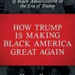 [PDF] [EPUB] How Trump Is Making Black America Great Again: The Untold Story of Black Advancement in the Era of Trump Download