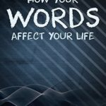 [PDF] [EPUB] How Your Words Affect Your Life: Death and life is in the power of the tongue Download