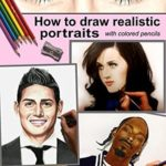 [PDF] [EPUB] How to Draw Realistic Portraits: With Colored Pencils, Colored Pencil Guides, Step-By-Step Drawing Tutorials Draw People and Faces from Photographs (How to Draw Faces, How to Draw Lifelike Portraits) Download