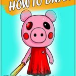 [PDF] [EPUB] How to Draw Roblox Piggy Character : Step by Step Easy Drawing Book for All Kids and Adults #1 Download