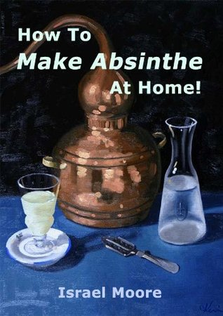 [PDF] [EPUB] How to Make Absinthe at Home Download by Israel Moore