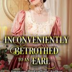 [PDF] [EPUB] Inconveniently Betrothed to an Earl Download