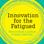 [PDF] [EPUB] Innovation for the Fatigued: How to Build a Culture of Deep Creativity Download