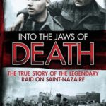 [PDF] [EPUB] Into the Jaws of Death: The True Story of the Legendary Raid on Saint-Nazaire Download