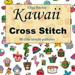 [PDF] [EPUB] Kawaii Cross Stitch 80 cute simple patterns: Easy Embroidery Patterns (Counted Cross Stitch Book 1) Download