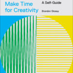 [PDF] [EPUB] Make Time for Creativity: Finding Space for Your Most Meaningful Work (A Self-Guide and Tool Kit) Download