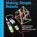 [PDF] [EPUB] Making Simple Robots: Exploring Cutting-Edge Robotics with Everyday Stuff Download