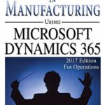 [PDF] [EPUB] Master Planning in Manufacturing using Microsoft Dynamics 365 for Operations: 2017 Edition Download